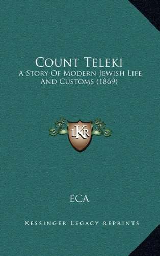 9781164795513: Count Teleki: A Story Of Modern Jewish Life And Customs (1869)