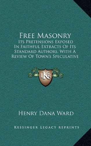 9781164795650: Free Masonry: Its Pretensions Exposed In Faithful Extracts Of Its Standard Authors, With A Review Of Town's Speculative Masonry (1828)