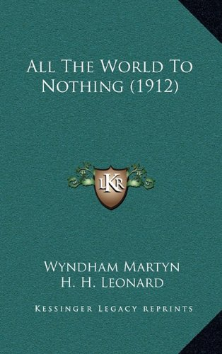9781164795773: All The World To Nothing (1912)