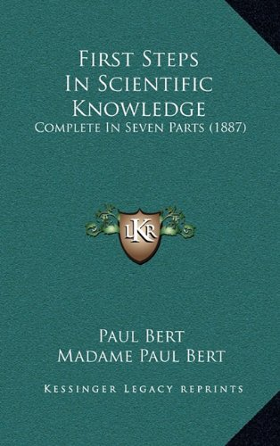 9781164797005: First Steps In Scientific Knowledge: Complete In Seven Parts (1887)