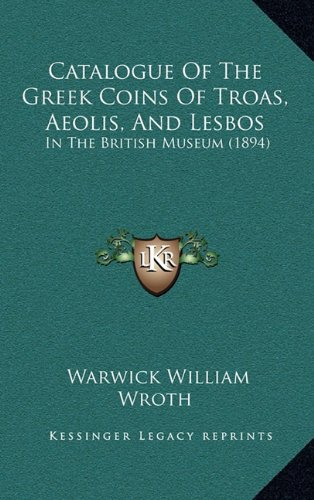 9781164798347: Catalogue Of The Greek Coins Of Troas, Aeolis, And Lesbos: In The British Museum (1894)