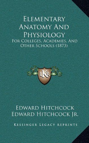 9781164801344: Elementary Anatomy And Physiology: For Colleges, Academies, And Other Schools (1873)