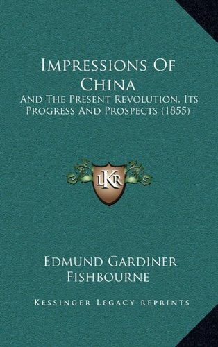 9781164803065: Impressions Of China: And The Present Revolution, Its Progress And Prospects (1855)