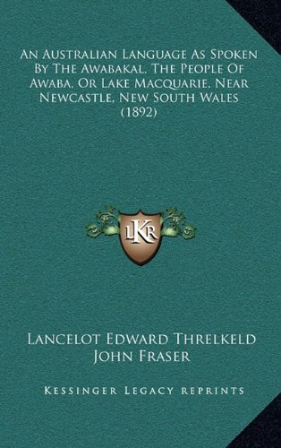 9781164803386: An Australian Language As Spoken By The Awabakal, The People Of Awaba, Or Lake Macquarie, Near Newcastle, New South Wales (1892)