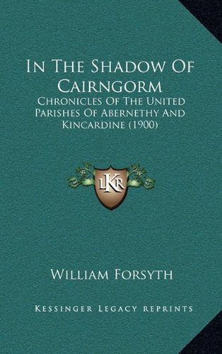9781164804192: In the Shadow of Cairngorm: Chronicles of the United Parishes of Abernethy and Kincardine (1900)