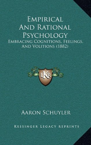 9781164806219: Empirical And Rational Psychology: Embracing Cognitions, Feelings, And Volitions (1882)