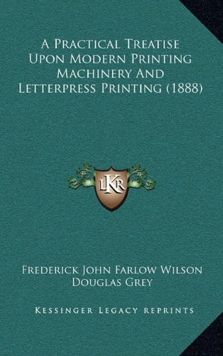 9781164806325: A Practical Treatise Upon Modern Printing Machinery And Letterpress Printing (1888)