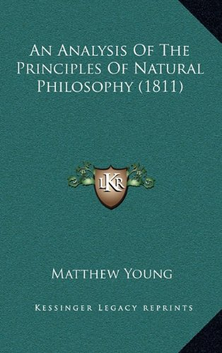 An Analysis Of The Principles Of Natural Philosophy (1811) (9781164806363) by Matthew Young