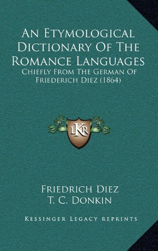 9781164806387: An Etymological Dictionary Of The Romance Languages: Chiefly From The German Of Friederich Diez (1864)