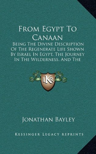 9781164806455: From Egypt To Canaan: Being The Divine Description Of The Regenerate Life Shown By Israel In Egypt, The Journey In The Wilderness, And The Conquest Of Canaan (1867)