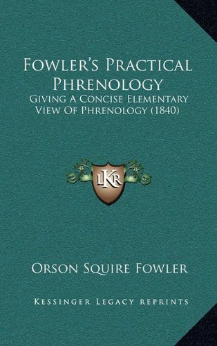 9781164806677: Fowler's Practical Phrenology: Giving A Concise Elementary View Of Phrenology (1840)