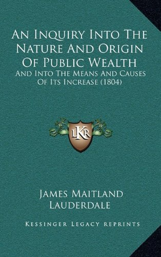 9781164806783: An Inquiry Into The Nature And Origin Of Public Wealth: And Into The Means And Causes Of Its Increase (1804)