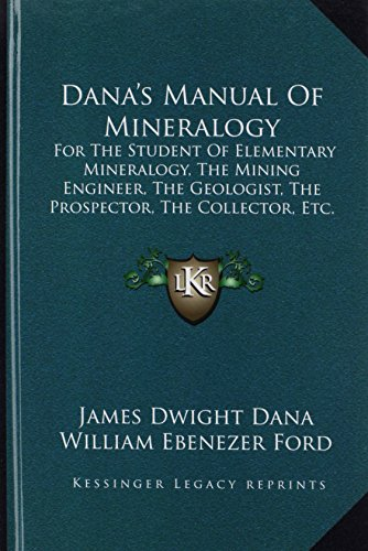 9781164808268: Dana's Manual of Mineralogy: For the Student of Elementary Mineralogy, the Mining Engineer, the Geologist, the Prospector, the Collector, Etc. (191