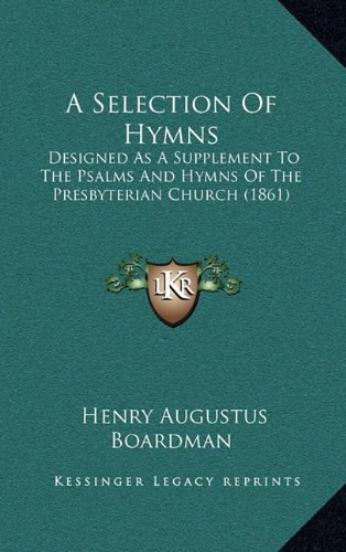 9781164809142: A Selection Of Hymns: Designed As A Supplement To The Psalms And Hymns Of The Presbyterian Church (1861)