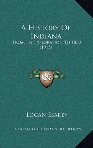 9781164809821: A History Of Indiana: From Its Exploration To 1850 (1915)