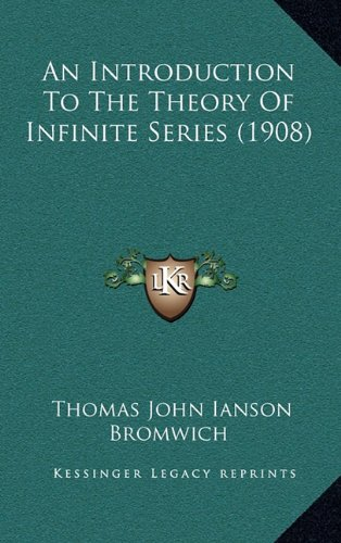 9781164810001: An Introduction To The Theory Of Infinite Series (1908)