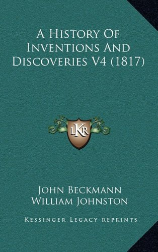 9781164811107: A History Of Inventions And Discoveries V4 (1817)