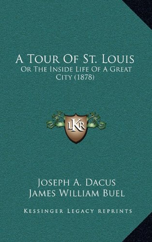 9781164812845: A Tour Of St. Louis: Or The Inside Life Of A Great City (1878)