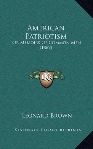 9781164813323: American Patriotism: Or Memoirs Of Common Men (1869)