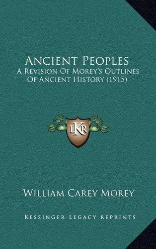 9781164815389: Ancient Peoples: A Revision Of Morey's Outlines Of Ancient History (1915)