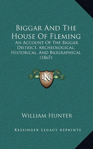 9781164815686: Biggar And The House Of Fleming: An Account Of The Biggar District, Archeological, Historical, And Biographical (1867)