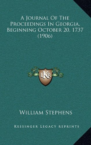 A Journal Of The Proceedings In Georgia, Beginning October 20, 1737 (1906) (1164816497) by William Stephens