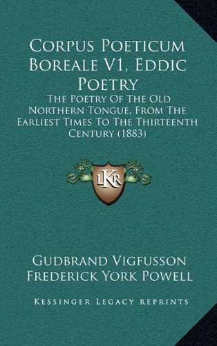 9781164816621: Corpus Poeticum Boreale V1, Eddic Poetry: The Poetry Of The Old Northern Tongue, From The Earliest Times To The Thirteenth Century (1883)