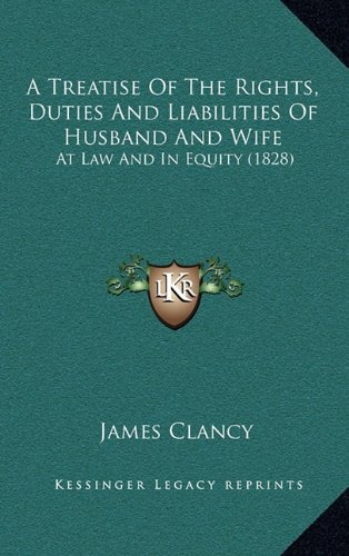 9781164816737: A Treatise Of The Rights, Duties And Liabilities Of Husband And Wife: At Law And In Equity (1828)