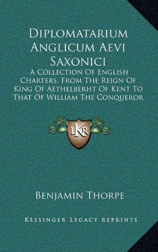 9781164816805: Diplomatarium Anglicum Aevi Saxonici: A Collection Of English Charters, From The Reign Of King Of Aethelberht Of Kent To That Of William The Conqueror (1865)