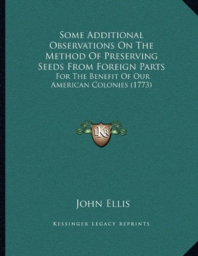9781164818021: Some Additional Observations On The Method Of Preserving Seeds From Foreign Parts: For The Benefit Of Our American Colonies (1773)