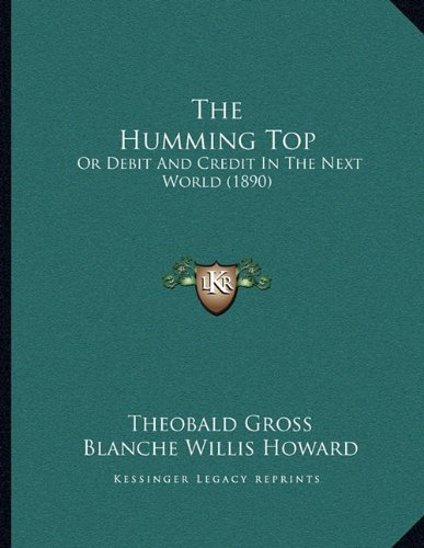 9781164818335: The Humming Top: Or Debit And Credit In The Next World (1890)