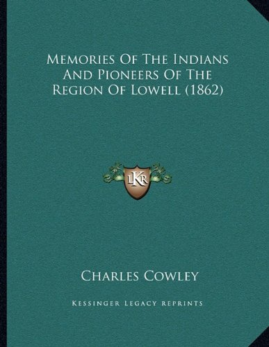 9781164819387: Memories Of The Indians And Pioneers Of The Region Of Lowell (1862)