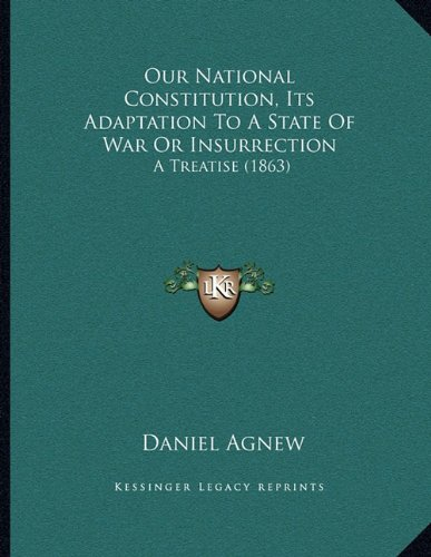 9781164822059: Our National Constitution, Its Adaptation To A State Of War Or Insurrection: A Treatise (1863)