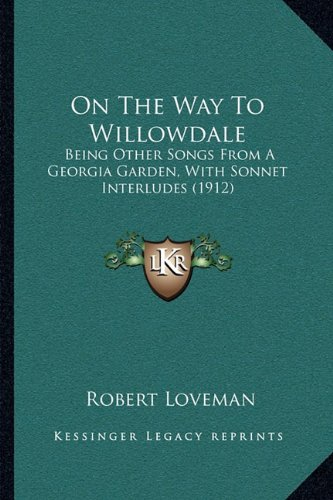9781164823582: On The Way To Willowdale: Being Other Songs From A Georgia Garden, With Sonnet Interludes (1912)