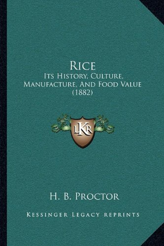 9781164823681: Rice: Its History, Culture, Manufacture, And Food Value (1882)