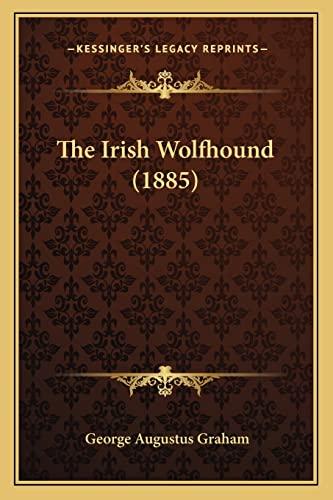 9781164825029: The Irish Wolfhound (1885)