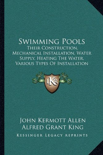 9781164826934: Swimming Pools: Their Construction, Mechanical Installation, Water Supply, Heating The Water, Various Types Of Installation (1915)