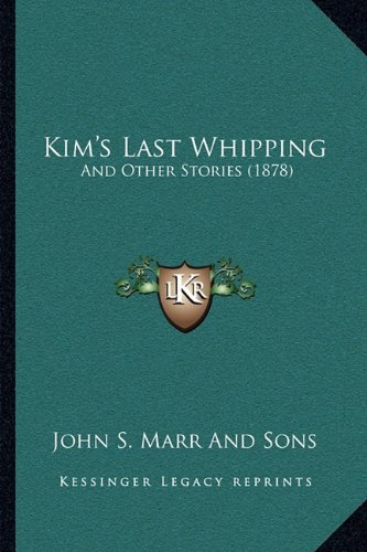 9781164830849: Kim's Last Whipping: And Other Stories (1878)