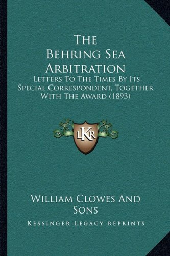 9781164834229: The Behring Sea Arbitration: Letters To The Times By Its Special Correspondent, Together With The Award (1893)