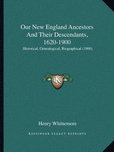9781164836292: Our New England Ancestors And Their Descendants, 1620-1900: Historical, Genealogical, Biographical (1900)