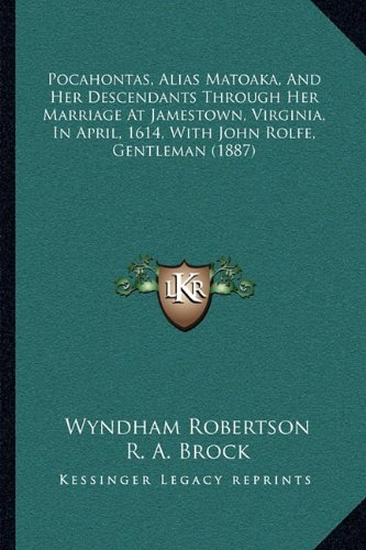 9781164836384: Pocahontas, Alias Matoaka, And Her Descendants Through Her Marriage At Jamestown, Virginia, In April, 1614, With John Rolfe, Gentleman (1887)