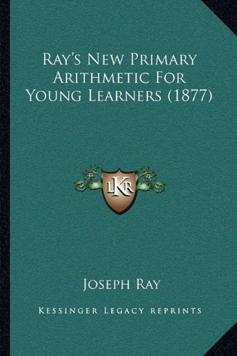 9781164837244: Ray's New Primary Arithmetic For Young Learners (1877)