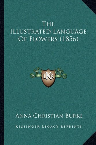 9781164837541: The Illustrated Language Of Flowers (1856)