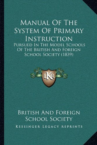 9781164838289: Manual of the System of Primary Instruction: Pursued in the Model Schools of the British and Foreign School Society (1839)