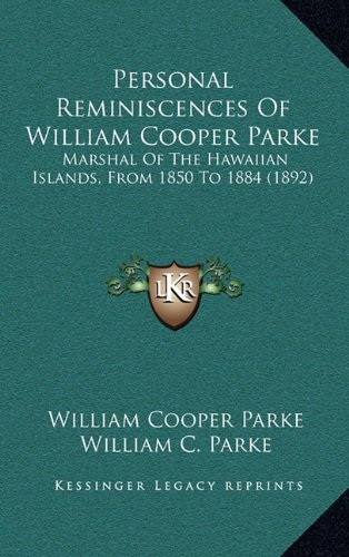 9781164840282: Personal Reminiscences Of William Cooper Parke: Marshal Of The Hawaiian Islands, From 1850 To 1884 (1892)