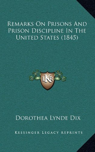 9781164840411: Remarks On Prisons And Prison Discipline In The United States (1845)