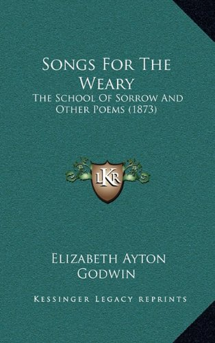 9781164841944: Songs For The Weary: The School Of Sorrow And Other Poems (1873)
