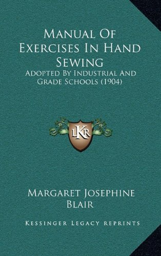 9781164843429: Manual Of Exercises In Hand Sewing: Adopted By Industrial And Grade Schools (1904)