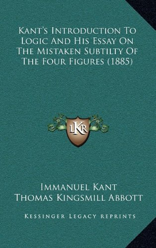 9781164846192: Kant's Introduction to Logic and His Essay on the Mistaken Subtilty of the Four Figures (1885)