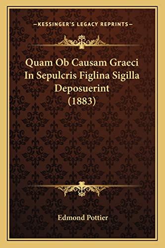 9781164847472: Quam OB Causam Graeci in Sepulcris Figlina Sigilla Deposuerint (1883)